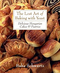 The Lost Art of Baking With Yeast: Delicious Hungarian Cakes & Pastries