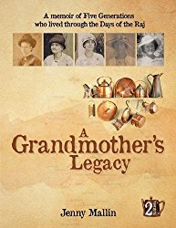A Grandmother's Legacy: a memoir of five generations who lived through the days of the Raj