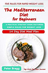 THE MEDITERRANEAN DIET FOR BEGINNERS: A Practical Strategy Guide Featuring Simple Rules for Weight Loss, and a 14 Day Diet Meal Plan