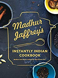 Madhur Jaffrey's Instantly Indian Cookbook: Modern and Classic Recipes for the Instant Pot®