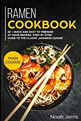 Ramen Cookbook: MAIN COURSE – 60 + Quick and easy to prepare at home recipes, step-by-step guide to the classic Japanese cuisine