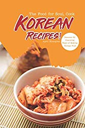 The Food for Soul, Cook Korean Recipes!: Discover 30 Charming Ways of Making Korean Food