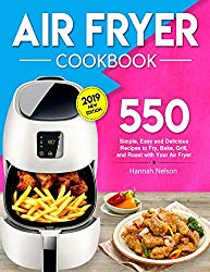 Air Fryer Cookbook: 550 Simple, Easy and Delicious Recipes to Fry, Bake, Grill, and Roast with Your Air Fryer