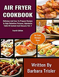 Air Fryer Cookbook: Delicious And Easy-To-Prepare Recipes In High-Definition Pictures, Alphabetic Table Of Contents, And Glossary Vol.2 (Air Fryer Recipes)