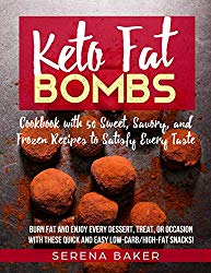 Keto Fat Bombs: Cookbook with 50 Sweet, Savory, and Frozen Recipes to Satisfy Every Taste. Burn fat and Enjoy Every Dessert, Treat, or Occasion with these Quick and Easy Low-Carb/High-Fat Snacks!