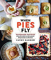 When Pies Fly: Handmade Pastries from Strudels to Stromboli, Empanadas to Knishes