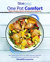 One Pot Comfort: Make Everyday Meals in One Pot, Pan or Appliance: 180+ recipes for your Dutch oven, skillet, sheet pan, Instant-Pot®, multi-cooker, … cooker, and air fryer (The Blue Jean Chef)