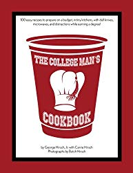 The College Man's Cookbook: 100 easy recipes to prepare on a budget, in tiny kitchens, with dull knives, microwaves and distractions while earning a degree!