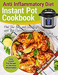 Anti Inflammatory Diet Instant Pot Cookbook: Easy Instant Pot Recipes to Decrease Inflammation. Heal Your Body and Lose Weight with Your Electric Pressure Cooker. Anti-inflammation Meal Plan