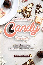 Sweeeeeeeet Candy Recipes: Homemade recipes that will tickle your tummy!