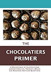 The Chocolatier's Primer: A Roundtable of Chocolatiers answer Creative, Product, Brand and Business Defining Questions (The Entrepreneur Primer)