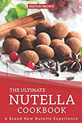 The Ultimate Nutella Cookbook: A Brand New Nutella Experience