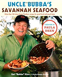 Uncle Bubba's Savannah Seafood: More than 100 Down-Home Southern Recipes for Good Food and Good Times