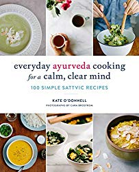 Everyday Ayurveda Cooking for a Calm, Clear Mind: 100 Simple Sattvic Recipes