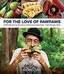 For the Love of Paw Paws: A Mini Manual for Growing and Caring for Paw Paws–From Seed to Table