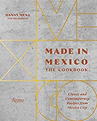 Made in Mexico: The Cookbook: Classic And Contemporary Recipes From Mexico City