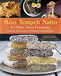 Miso, Tempeh, Natto & Other Tasty Ferments: A Step-by-Step Guide to Fermenting Grains and Beans
