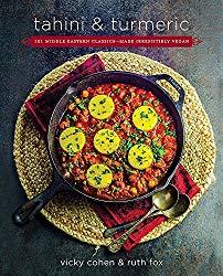 Tahini and Turmeric: 101 Middle Eastern Classics–Made Irresistibly Vegan