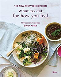 What to Eat for How You Feel: The New Ayurvedic Kitchen – 100 Seasonal Recipes