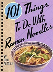 101 Things to Do with Ramen Noodles (101 Things to Do With…recipes)