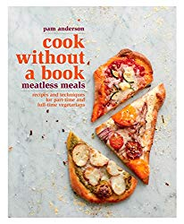 Cook without a Book: Meatless Meals: Recipes and Techniques for Part-Time and Full-Time Vegetarians: A Cookbook