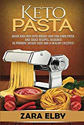 Keto Pasta: Quick and Easy Keto Noodle and Low Carb Pasta and Sauce Recipes, Designed to Promote Weight Loss and a Healthy Lifestyle!