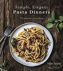 Simple, Elegant Pasta Dinners: 75 Dishes with Inspired Sauces