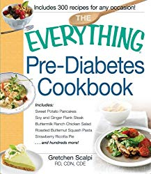 The Everything Pre-Diabetes Cookbook: Includes Sweet Potato Pancakes, Soy and Ginger Flank Steak, Buttermilk Ranch Chicken Salad, Roasted Butternut … Strawberry Ricotta Pie …and hundreds more!