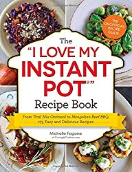 """The I Love My Instant Pot® Recipe Book: From Trail Mix Oatmeal to Mongolian Beef BBQ, 175 Easy and Delicious Recipes (""""I Love My"""" Series)"""