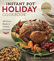 The Instant Pot® Holiday Cookbook: 100 Festive Recipes to Celebrate the Season