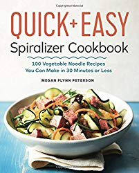 The Quick & Easy Spiralizer Cookbook: 100 Vegetable Noodle Recipes You Can Make in 30 Minutes or Less