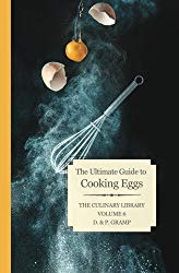 The Ultimate Guide to Cooking Eggs (The Culinary Library) (Volume 6)