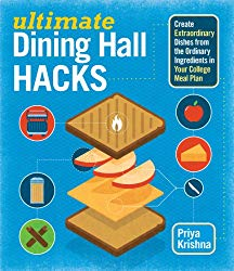 Ultimate Dining Hall Hacks: Create Extraordinary Dishes from the Ordinary Ingredients in Your College Meal Plan