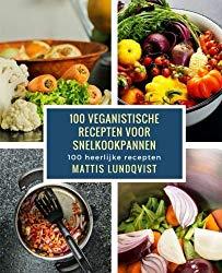 100 veganistische recepten vor snelkookpannen: 100 heerlijke recepten (Dutch Edition)