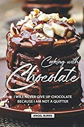 Cooking with Chocolate: I Will Never Give Up Chocolate Because I Am Not A Quitter