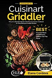Cooking with the Cuisinart Griddler: The 5-in-1 Nonstick Electric Grill Pan Accessories Cookbook for Tasty Backyard Griddle Recipes: Best Gourmet … Flat-Top Flavor (Griddle Cooking) (Volume 1)