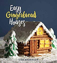 Easy Gingerbread Houses: Twenty-three No-Bake Gingerbread Houses for All Seasons