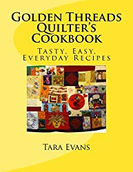 Golden Threads Quilter's Cookbook: Tasty, Easy, Everyday Recipes