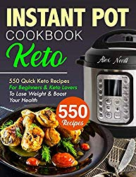 Keto Instant Pot Cookbook: 550 Quick Keto Recipes For Beginners & Keto Lovers To Lose Weight & Boost Your Health (instant pot ket cookbook)