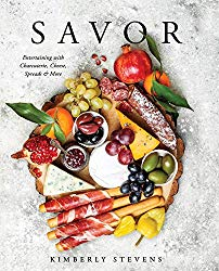 Savor: Entertaining with Charcuterie, Cheese, Spreads & More