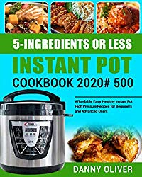 5-Ingredient or Less Instant Pot Cookbook 2020#: 500 Affordable Easy Healthy Instant Pot High Pressure Recipes for Beginners and Advanced Users