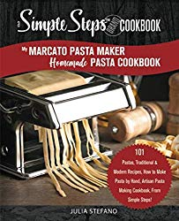 My Marcato Pasta Maker Homemade Pasta Cookbook, A Simple Steps Brand Cookbook: 101 Pastas, Traditional & Modern Recipes, How to Make Pasta by Hand, … Steps! (making pasta book, pasta recipe book)
