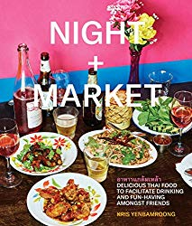 Night + Market: Delicious Thai Food to Facilitate Drinking and Fun-Having Amongst Friends A Cookbook