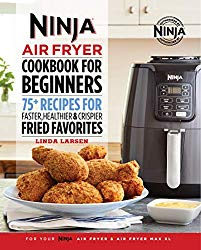 Ninja Air Fryer Cookbook for Beginners: 75+ Recipes for Faster, Healthier, & Crispier Fried Favorites