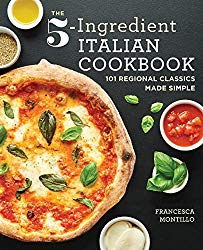 The 5-Ingredient Italian Cookbook: 101 Regional Classics Made Simple