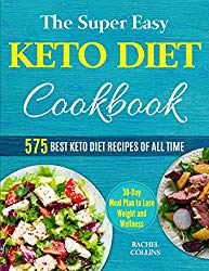 The Super Easy Keto Diet Cookbook: 575 Best Keto Diet Recipes of All Time (30-Day Meal Plan to Lose Weight and Wellness)