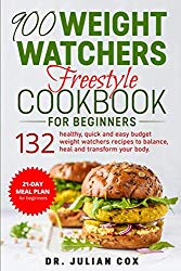 900 Weight Watchers Freestyle Cookbook for Beginners: 132 Healthy, Quick and Easy Budget Weight Watchers Recipes to Balance, Heal and Transform your Body. 21-Day Meal Plan for Beginners.