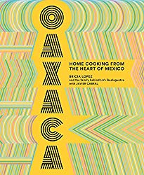 Oaxaca: Home Cooking from the Heart of Mexico