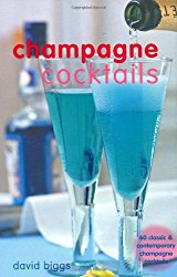 Champagne Cocktails: 60 Classic & Contemporary Champagne Cocktails