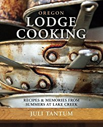 Oregon Lodge Cooking: Recipes & Memories from Summers at Lake Creek